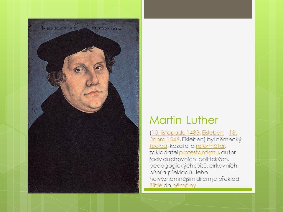 Martin Luther (10. listopadu 1483, Eisleben – 18. února 1546, Eisleben) byl německý teolog, kazatel a reformátor, zakladatel protestantismu, autor řad
