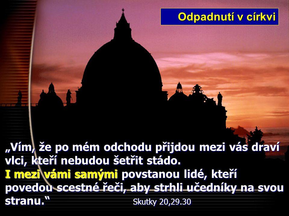 """""""Žádným způsobem se nedejte od nikoho oklamat, protože nenastane, dokud nedojde ke vzpouře proti Bohu a neobjeví se člověk nepravosti, Syn zatracení."""