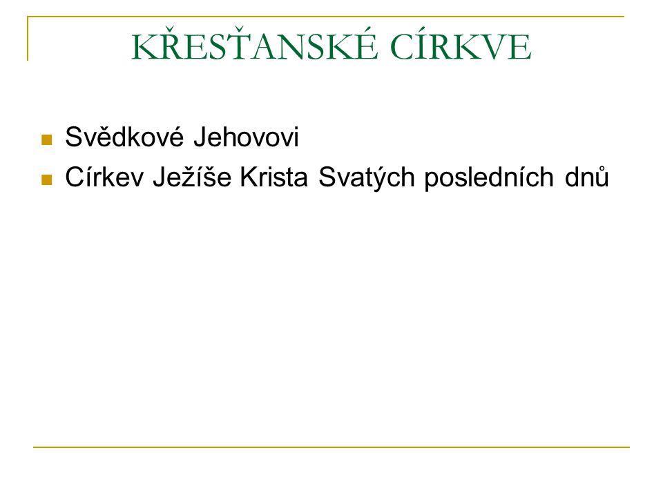 KŘESŤANSKÉ CÍRKVE Svědkové Jehovovi Církev Ježíše Krista Svatých posledních dnů