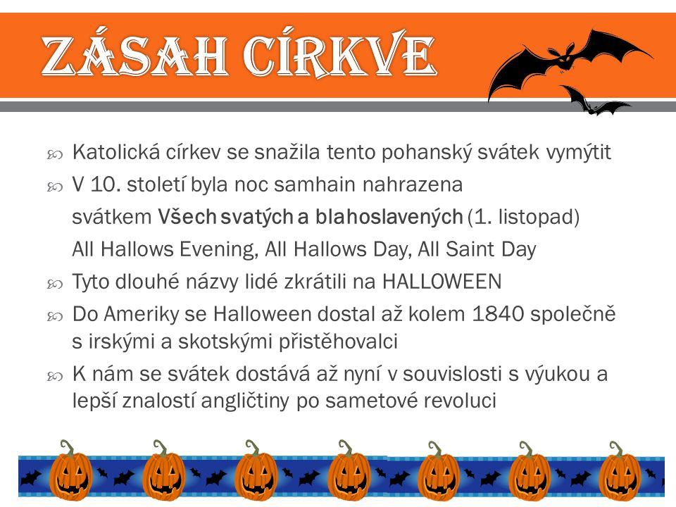  Katolická církev se snažila tento pohanský svátek vymýtit  V 10. století byla noc samhain nahrazena svátkem Všech svatých a blahoslavených (1. list