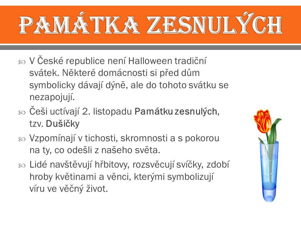  V České republice není Halloween tradiční svátek. Některé domácnosti si před dům symbolicky dávají dýně, ale do tohoto svátku se nezapojují.  Češi