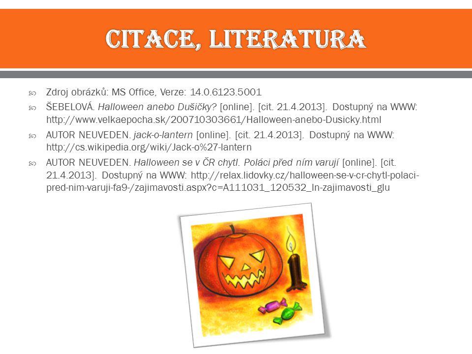  Zdroj obrázků: MS Office, Verze: 14.0.6123.5001  ŠEBELOVÁ. Halloween anebo Dušičky? [online]. [cit. 21.4.2013]. Dostupný na WWW: http://www.velkaep