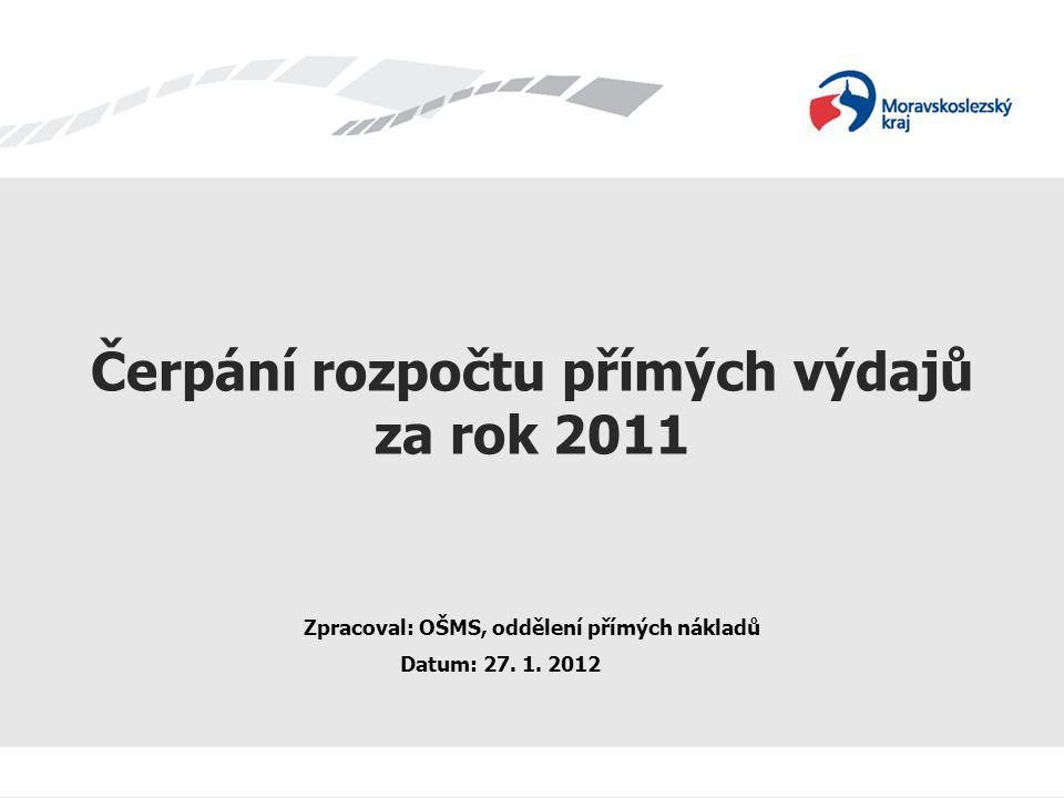 Čerpání rozpočtu přímých výdajů za rok 2011 Zpracoval: OŠMS, oddělení přímých nákladů Datum: 27.