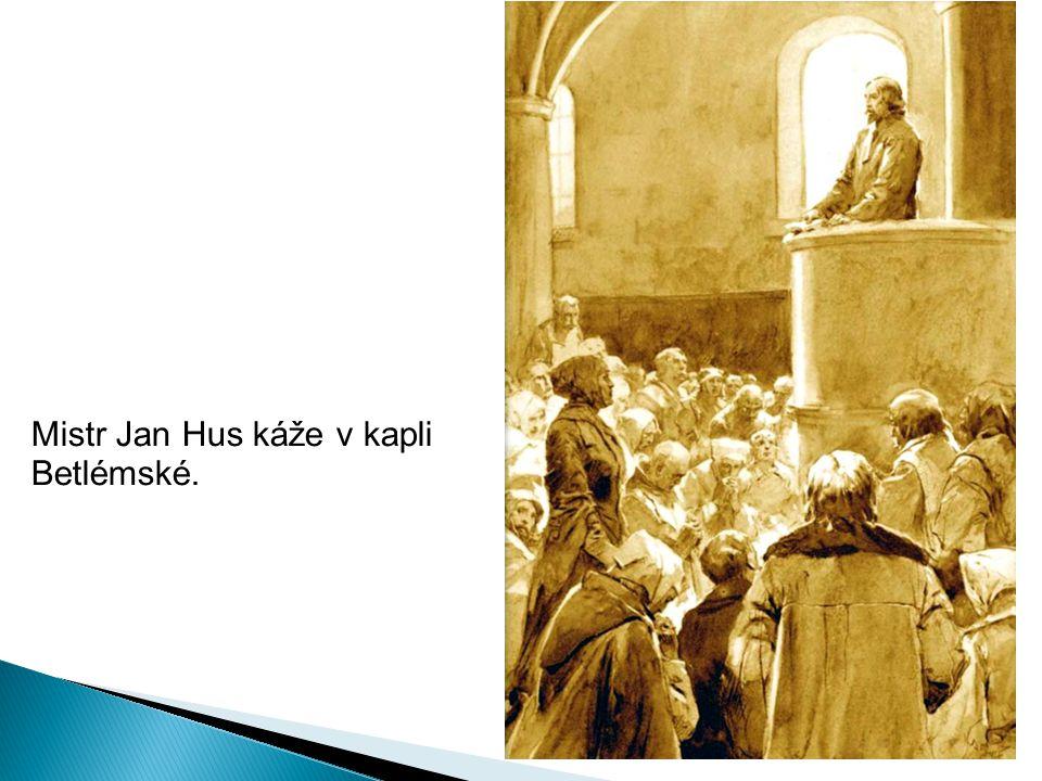 Mistr Jan Hus káže v kapli Betlémské.