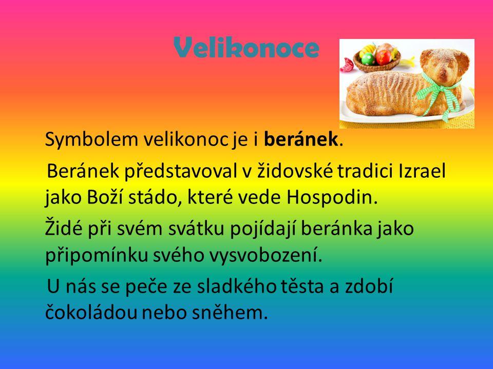 Velikonoce Symbolem velikonoc je i beránek. Beránek představoval v židovské tradici Izrael jako Boží stádo, které vede Hospodin. Židé při svém svátku