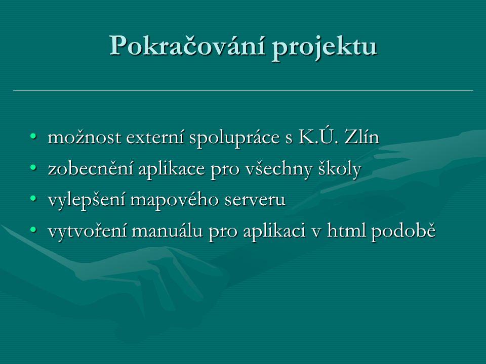 Pokračování projektu možnost externí spolupráce s K.Ú. Zlínmožnost externí spolupráce s K.Ú. Zlín zobecnění aplikace pro všechny školyzobecnění aplika