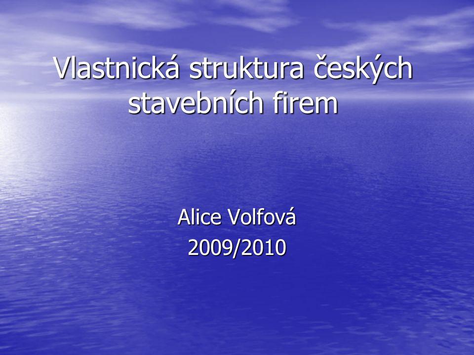 Vlastnická struktura českých stavebních firem Alice Volfová 2009/2010