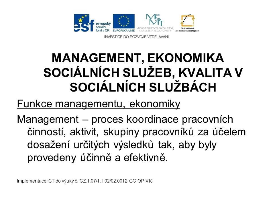 MANAGEMENT, EKONOMIKA SOCIÁLNÍCH SLUŽEB, KVALITA V SOCIÁLNÍCH SLUŽBÁCH Funkce managementu, ekonomiky Management – proces koordinace pracovních činnost