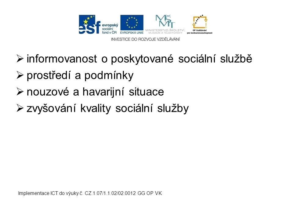  informovanost o poskytované sociální službě  prostředí a podmínky  nouzové a havarijní situace  zvyšování kvality sociální služby Implementace IC
