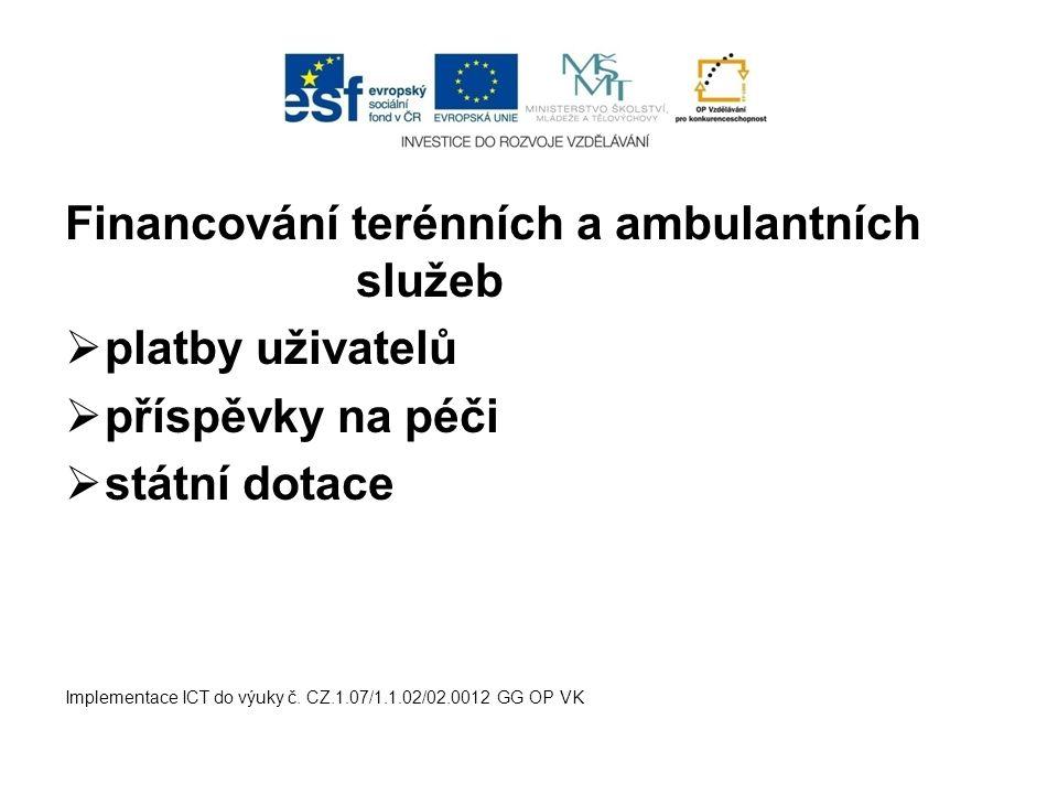 Financování terénních a ambulantních služeb  platby uživatelů  příspěvky na péči  státní dotace Implementace ICT do výuky č.