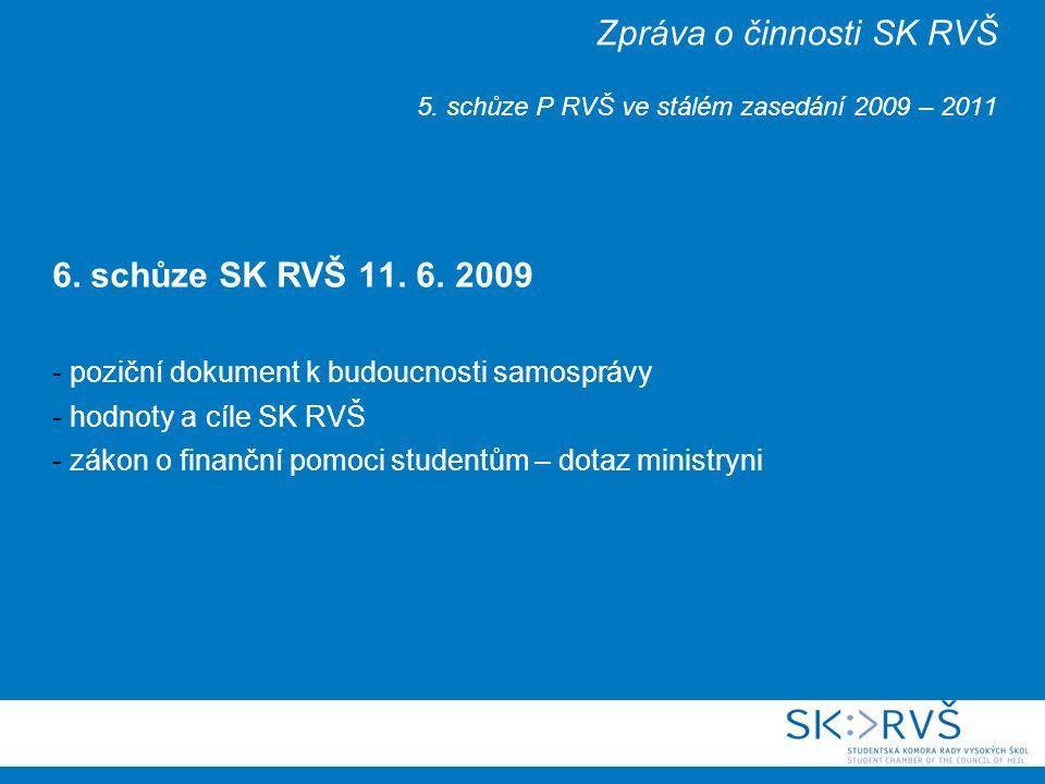 Zpráva o činnosti SK RVŠ 5. schůze P RVŠ ve stálém zasedání 2009 – 2011 6.