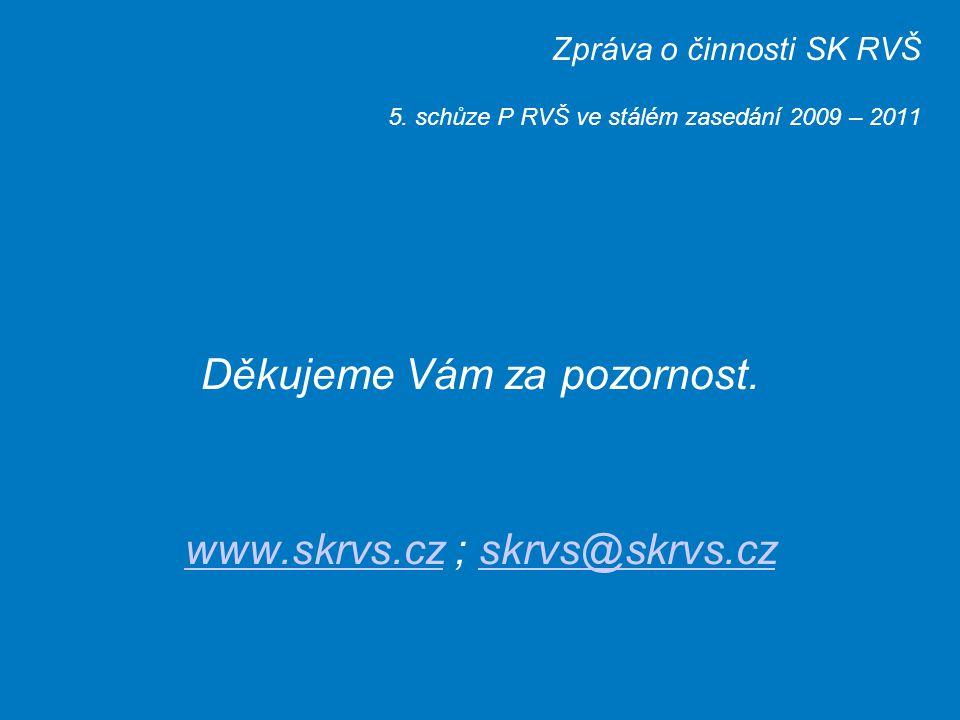 Zpráva o činnosti SK RVŠ 5. schůze P RVŠ ve stálém zasedání 2009 – 2011 Děkujeme Vám za pozornost.