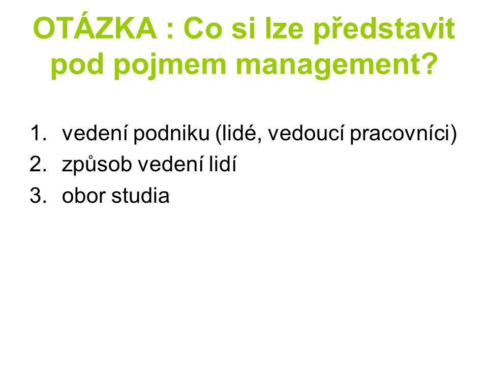 OTÁZKA : Co si lze představit pod pojmem management.