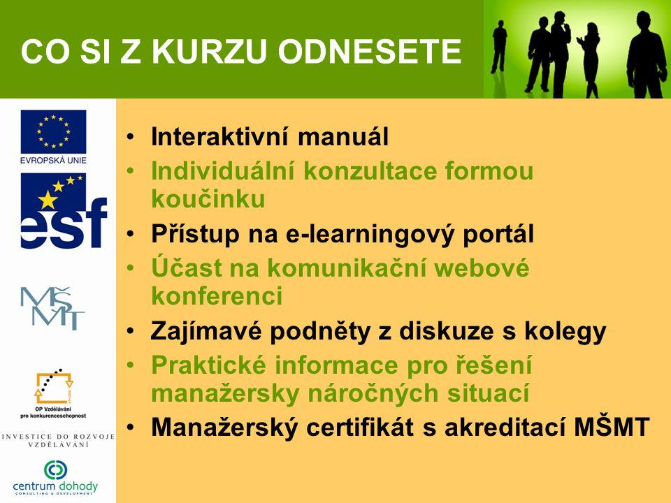 CO SI Z KURZU ODNESETE Interaktivní manuál Individuální konzultace formou koučinku Přístup na e-learningový portál Účast na komunikační webové konferenci Zajímavé podněty z diskuze s kolegy Praktické informace pro řešení manažersky náročných situací Manažerský certifikát s akreditací MŠMT