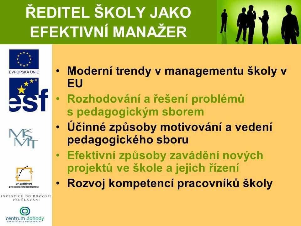 ŘEDITEL ŠKOLY JAKO EFEKTIVNÍ MANAŽER Moderní trendy v managementu školy v EU Rozhodování a řešení problémů s pedagogickým sborem Účinné způsoby motivování a vedení pedagogického sboru Efektivní způsoby zavádění nových projektů ve škole a jejich řízení Rozvoj kompetencí pracovníků školy