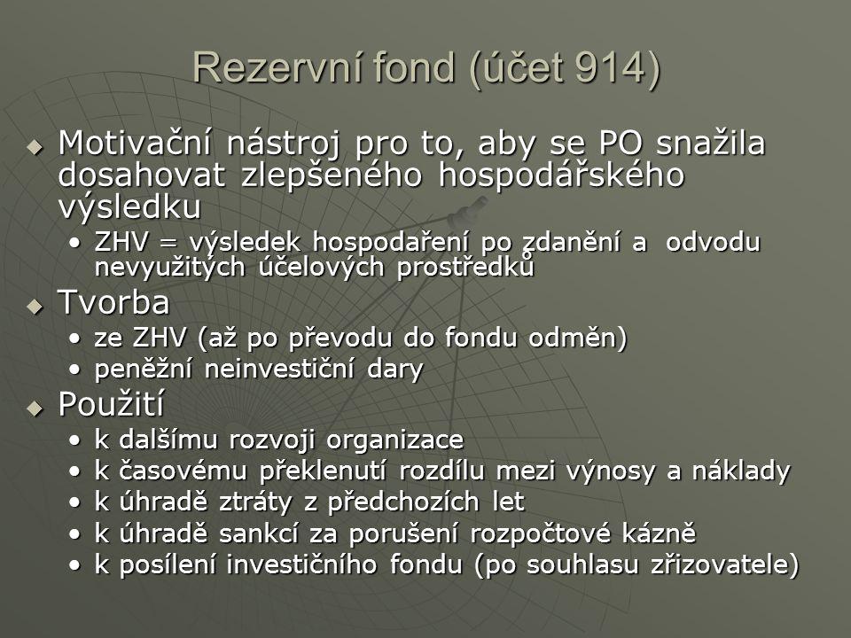 Rezervní fond (účet 914)  Motivační nástroj pro to, aby se PO snažila dosahovat zlepšeného hospodářského výsledku ZHV = výsledek hospodaření po zdaně