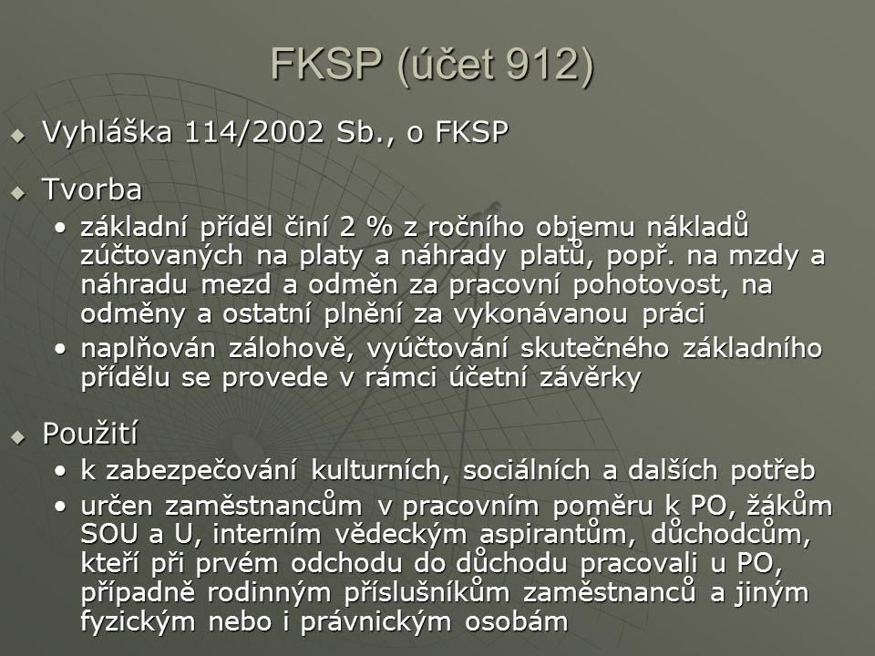 FKSP (účet 912)  Vyhláška 114/2002 Sb., o FKSP  Tvorba základní příděl činí 2 % z ročního objemu nákladů zúčtovaných na platy a náhrady platů, popř.