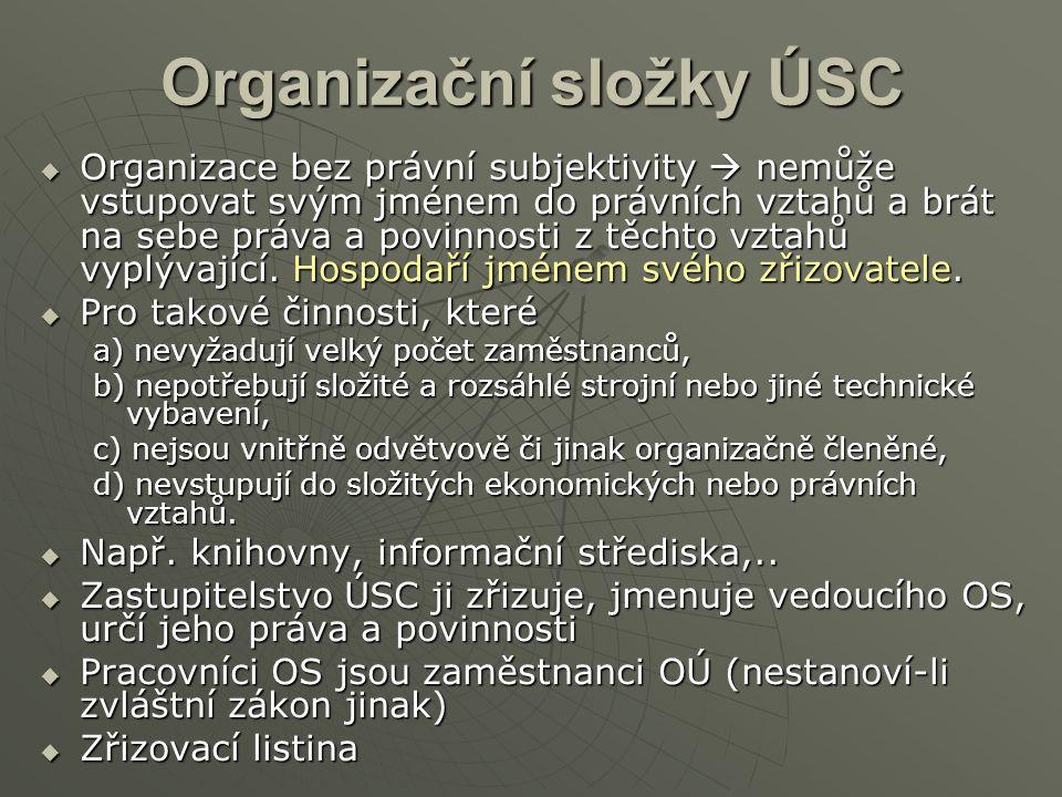 Organizační složky ÚSC  Organizace bez právní subjektivity  nemůže vstupovat svým jménem do právních vztahů a brát na sebe práva a povinnosti z těch