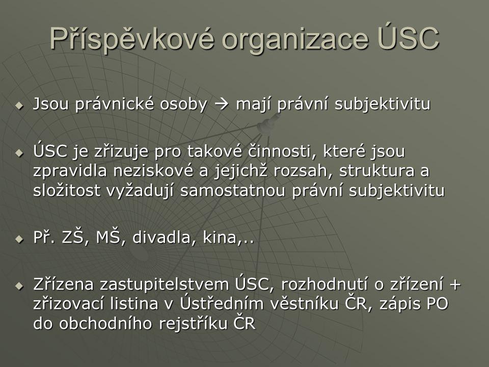 Příspěvkové organizace ÚSC  Jsou právnické osoby  mají právní subjektivitu  ÚSC je zřizuje pro takové činnosti, které jsou zpravidla neziskové a je