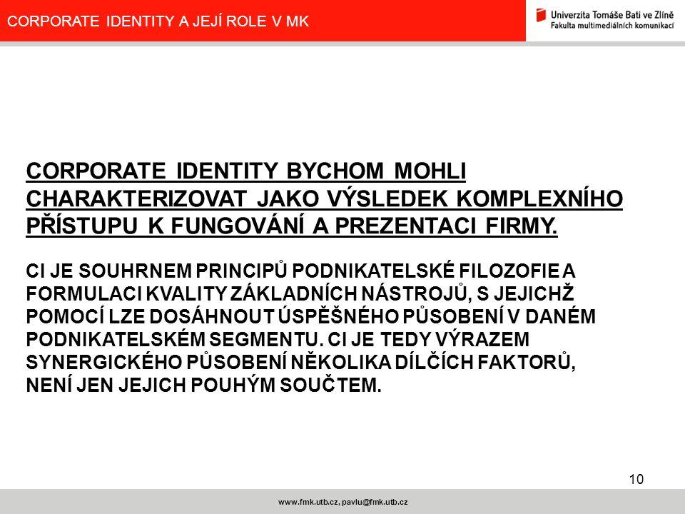 10 www.fmk.utb.cz, pavlu@fmk.utb.cz CORPORATE IDENTITY A JEJÍ ROLE V MK CORPORATE IDENTITY BYCHOM MOHLI CHARAKTERIZOVAT JAKO VÝSLEDEK KOMPLEXNÍHO PŘÍS