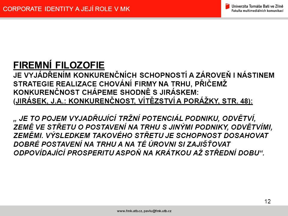 12 www.fmk.utb.cz, pavlu@fmk.utb.cz CORPORATE IDENTITY A JEJÍ ROLE V MK FIREMNÍ FILOZOFIE JE VYJÁDŘENÍM KONKURENČNÍCH SCHOPNOSTÍ A ZÁROVEŇ I NÁSTINEM