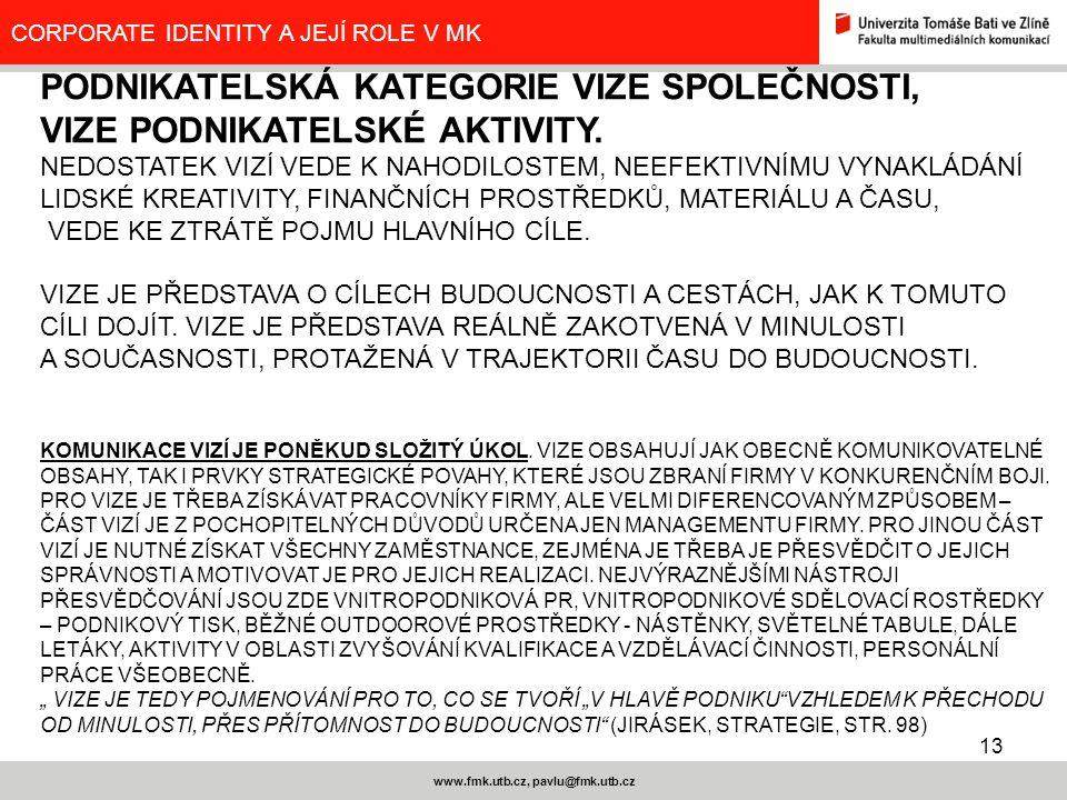 13 www.fmk.utb.cz, pavlu@fmk.utb.cz CORPORATE IDENTITY A JEJÍ ROLE V MK PODNIKATELSKÁ KATEGORIE VIZE SPOLEČNOSTI, VIZE PODNIKATELSKÉ AKTIVITY. NEDOSTA