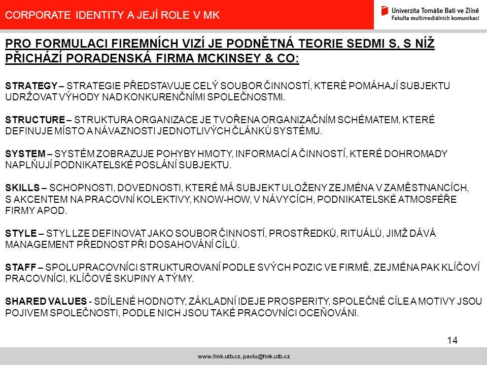 14 www.fmk.utb.cz, pavlu@fmk.utb.cz CORPORATE IDENTITY A JEJÍ ROLE V MK PRO FORMULACI FIREMNÍCH VIZÍ JE PODNĚTNÁ TEORIE SEDMI S, S NÍŽ PŘICHÁZÍ PORADE
