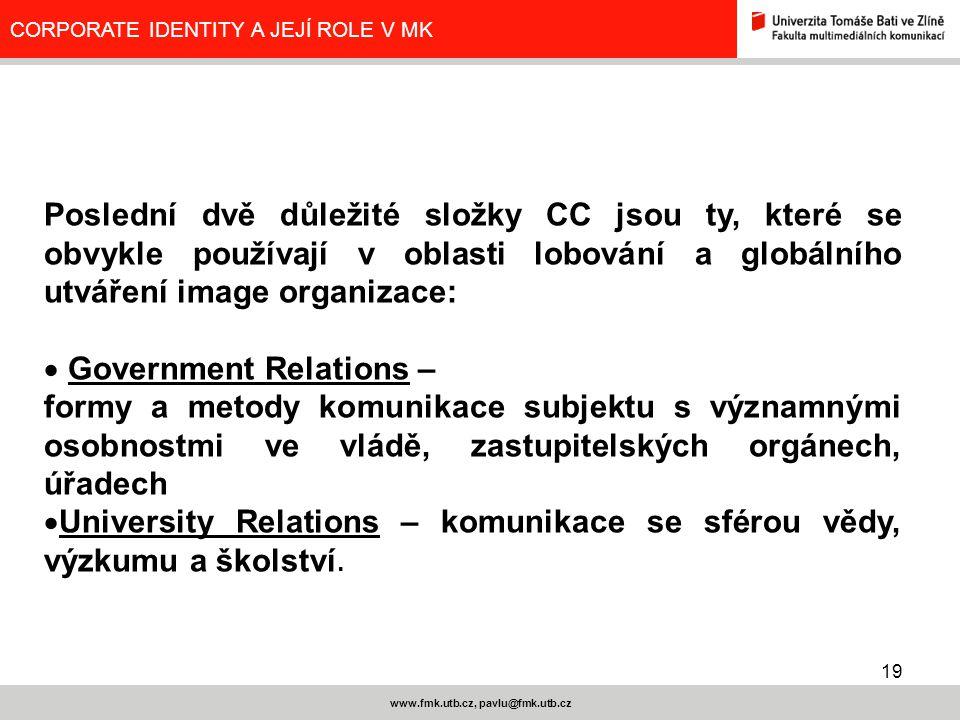 19 www.fmk.utb.cz, pavlu@fmk.utb.cz CORPORATE IDENTITY A JEJÍ ROLE V MK Poslední dvě důležité složky CC jsou ty, které se obvykle používají v oblasti