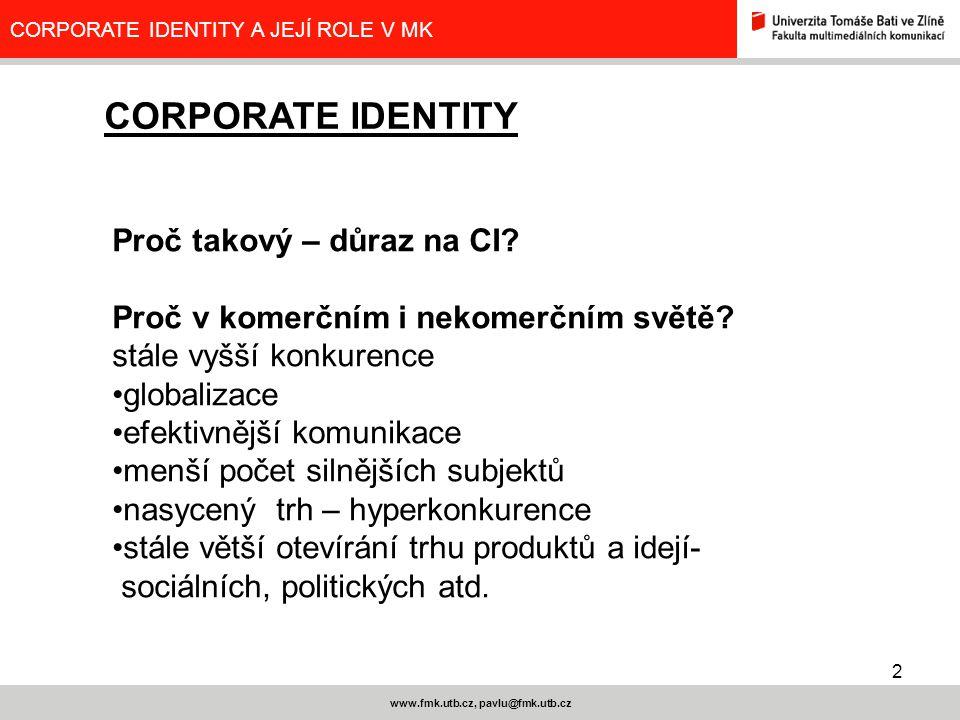 2 www.fmk.utb.cz, pavlu@fmk.utb.cz CORPORATE IDENTITY A JEJÍ ROLE V MK Proč takový – důraz na CI? Proč v komerčním i nekomerčním světě? stále vyšší ko