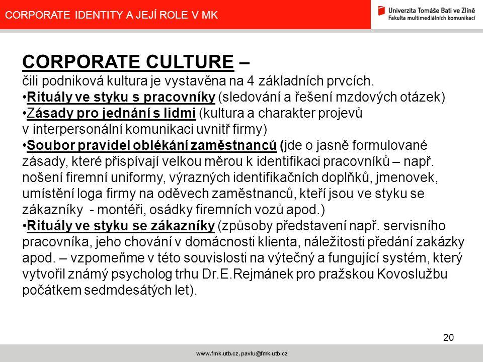 20 www.fmk.utb.cz, pavlu@fmk.utb.cz CORPORATE IDENTITY A JEJÍ ROLE V MK CORPORATE CULTURE – čili podniková kultura je vystavěna na 4 základních prvcíc