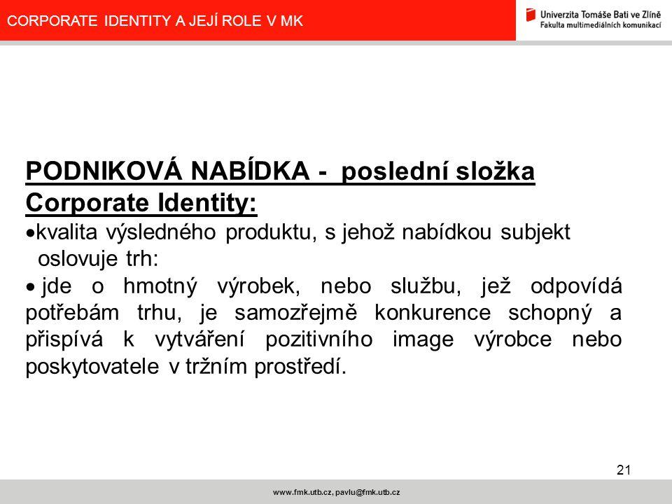 21 www.fmk.utb.cz, pavlu@fmk.utb.cz CORPORATE IDENTITY A JEJÍ ROLE V MK PODNIKOVÁ NABÍDKA - poslední složka Corporate Identity:  kvalita výsledného p