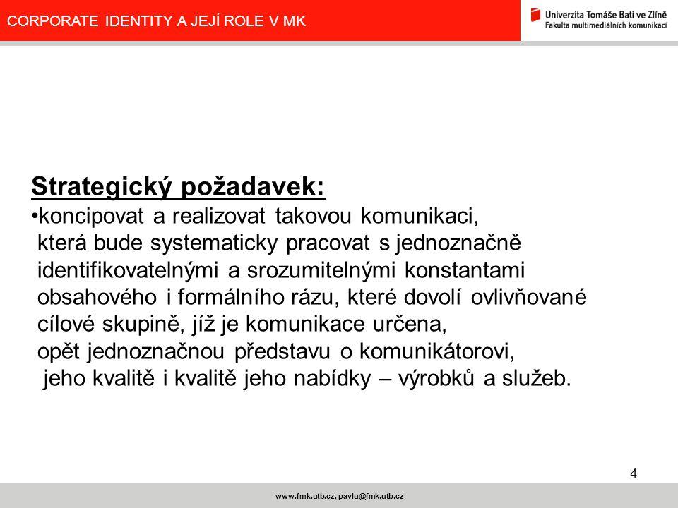 4 www.fmk.utb.cz, pavlu@fmk.utb.cz CORPORATE IDENTITY A JEJÍ ROLE V MK Strategický požadavek: koncipovat a realizovat takovou komunikaci, která bude s