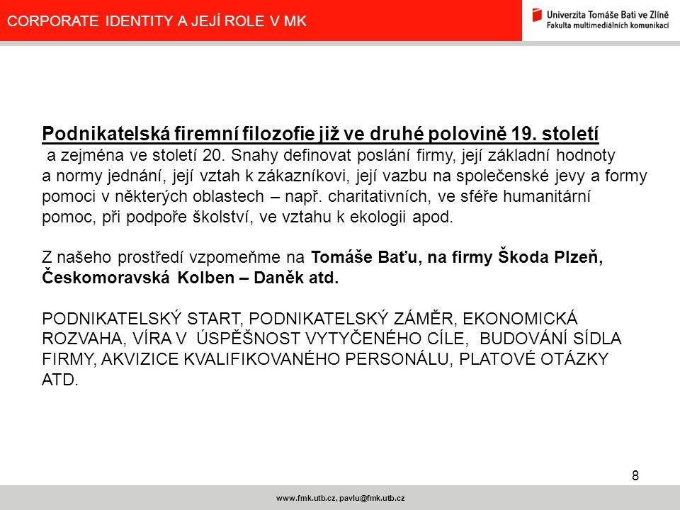 8 www.fmk.utb.cz, pavlu@fmk.utb.cz CORPORATE IDENTITY A JEJÍ ROLE V MK Podnikatelská firemní filozofie již ve druhé polovině 19. století a zejména ve