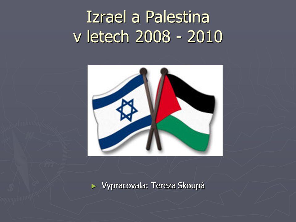 Izrael a Palestina v letech 2008 - 2010 ► Vypracovala: Tereza Skoupá