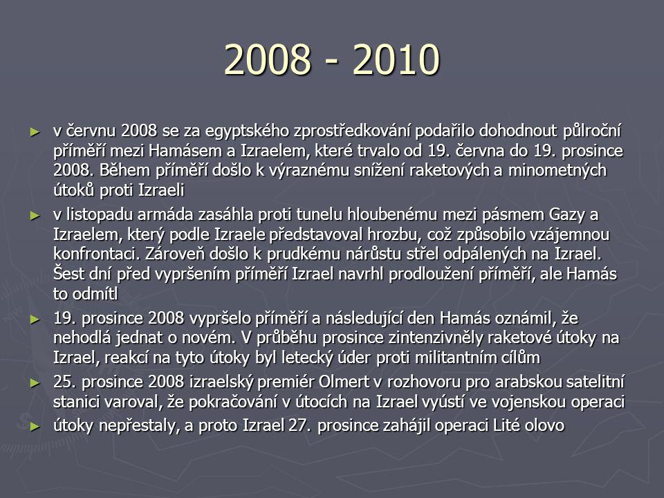 2008 - 2010 ► v červnu 2008 se za egyptského zprostředkování podařilo dohodnout půlroční příměří mezi Hamásem a Izraelem, které trvalo od 19.