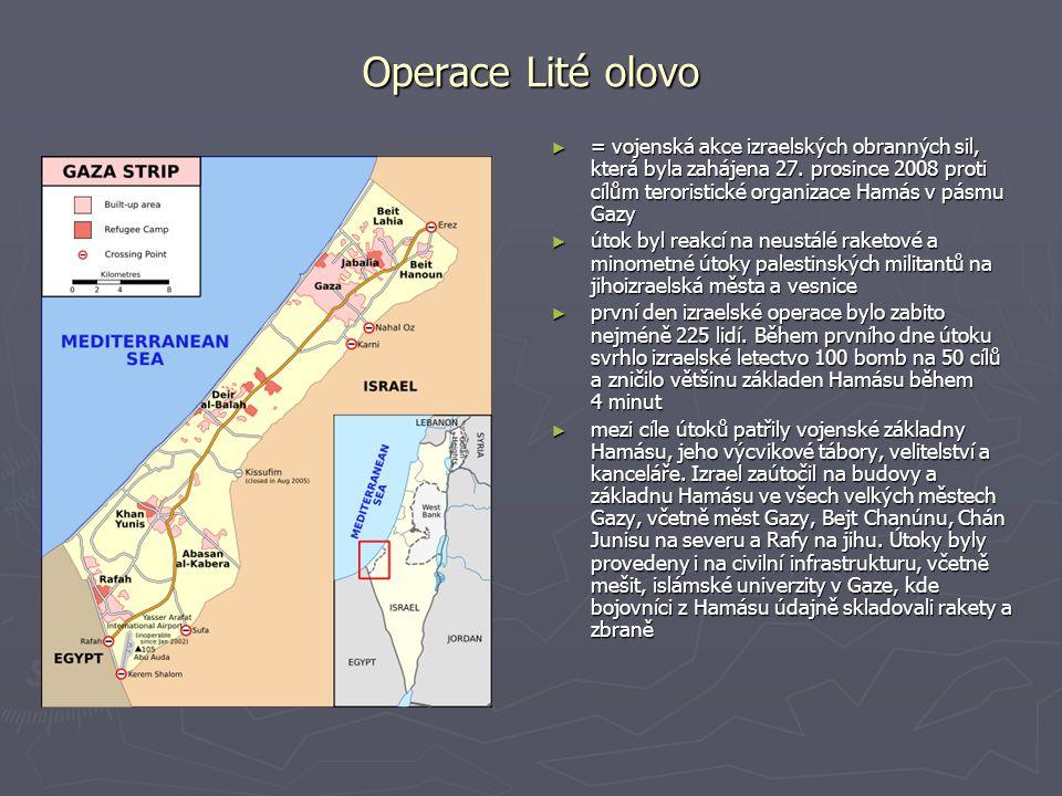 Operace Lité olovo ► = vojenská akce izraelských obranných sil, která byla zahájena 27. prosince 2008 proti cílům teroristické organizace Hamás v pásm