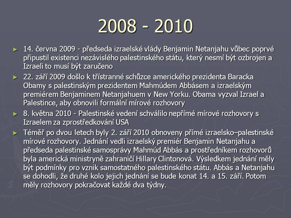 2008 - 2010 ► 14. června 2009 - předseda izraelské vlády Benjamin Netanjahu vůbec poprvé připustil existenci nezávislého palestinského státu, který ne