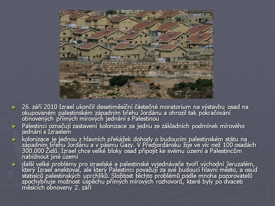 ► 26. září 2010 Izrael ukončil desetiměsíční částečné moratorium na výstavbu osad na okupovaném palestinském západním břehu Jordánu a ohrozil tak pokr