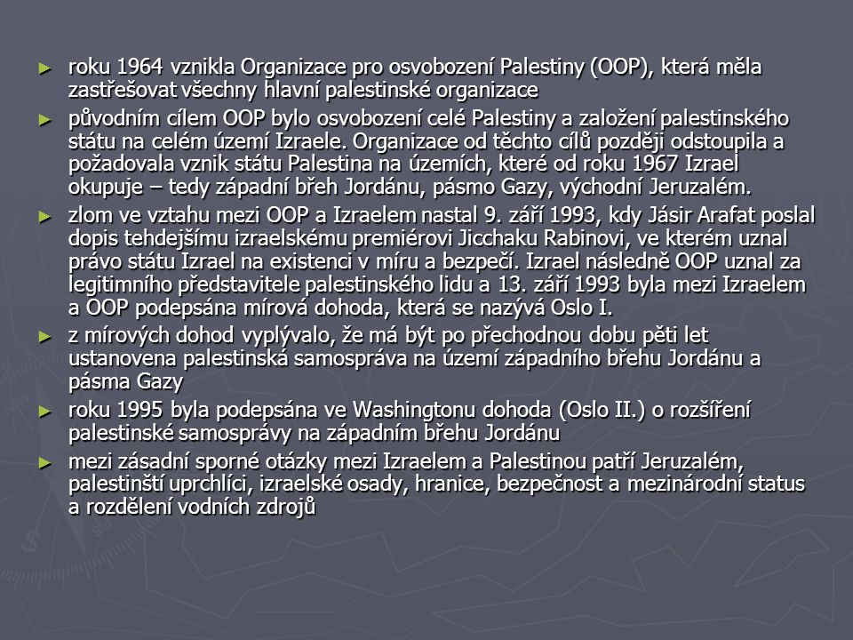 ► roku 1964 vznikla Organizace pro osvobození Palestiny (OOP), která měla zastřešovat všechny hlavní palestinské organizace ► původním cílem OOP bylo osvobození celé Palestiny a založení palestinského státu na celém území Izraele.
