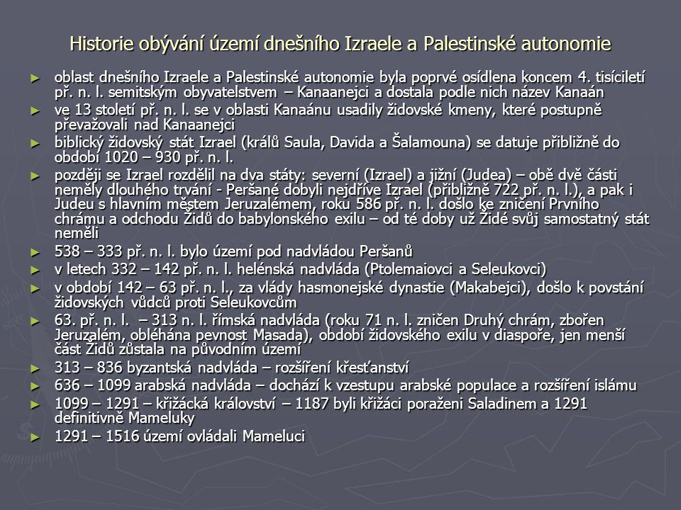 Historie obývání území dnešního Izraele a Palestinské autonomie ► oblast dnešního Izraele a Palestinské autonomie byla poprvé osídlena koncem 4.