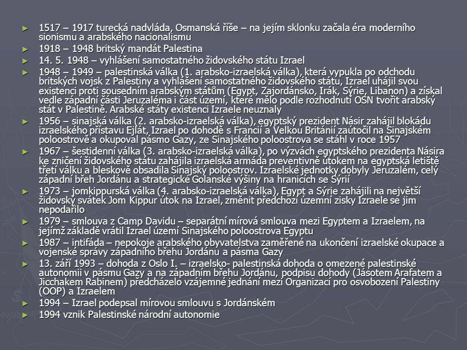 ► 1517 – 1917 turecká nadvláda, Osmanská říše – na jejím sklonku začala éra moderního sionismu a arabského nacionalismu ► 1918 – 1948 britský mandát Palestina ► 14.