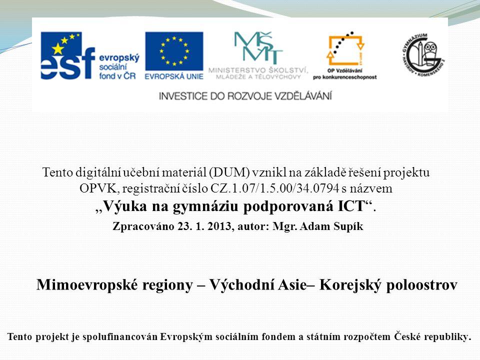 Mimoevropské regiony – Východní Asie– Korejský poloostrov Tento digitální učební materiál (DUM) vznikl na základě řešení projektu OPVK, registrační čí