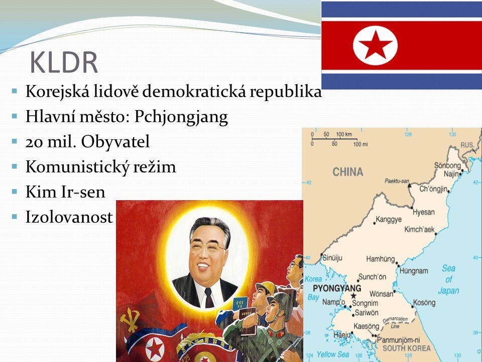 KLDR  Korejská lidově demokratická republika  Hlavní město: Pchjongjang  20 mil. Obyvatel  Komunistický režim  Kim Ir-sen  Izolovanost