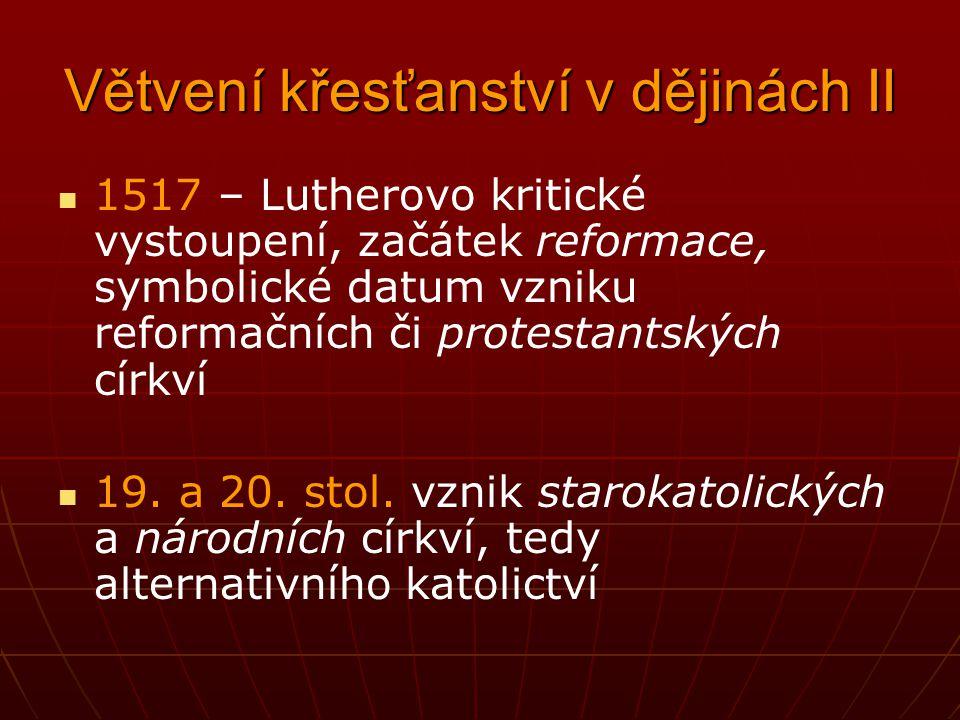 Větvení křesťanství v dějinách I. 5. století – vznik starobylých východních církví 1054 – důležitý rok pro rozchod latinského západního křesťanství (k
