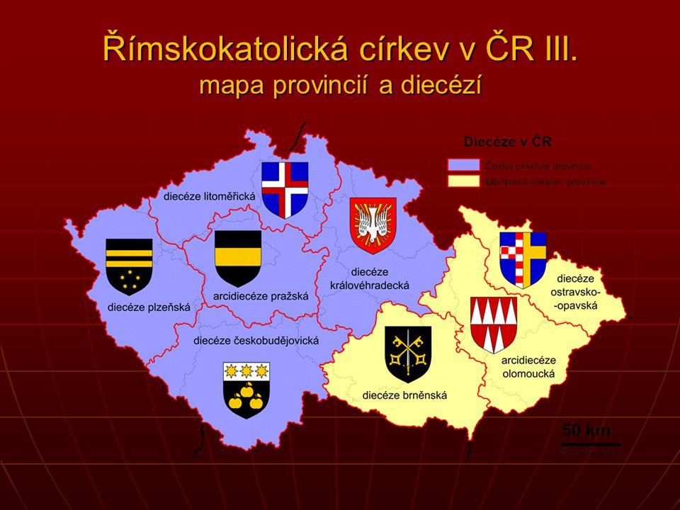 Římskokatolická církev v ČR II. dvě církevní provincie: česká (5 diecézí) a moravskoslezská (3 diecéze); navíc řeckokatolický exarchát asi 2 000 farno