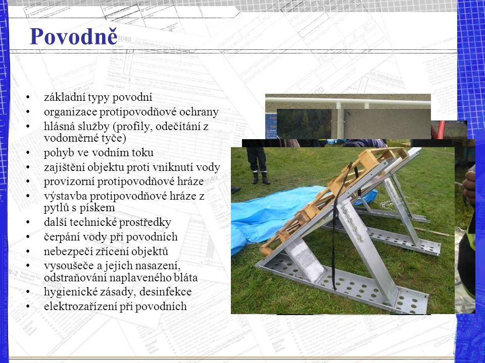 Povodně základní typy povodní organizace protipovodňové ochrany hlásná služby (profily, odečítání z vodoměrné tyče) pohyb ve vodním toku zajištění obj