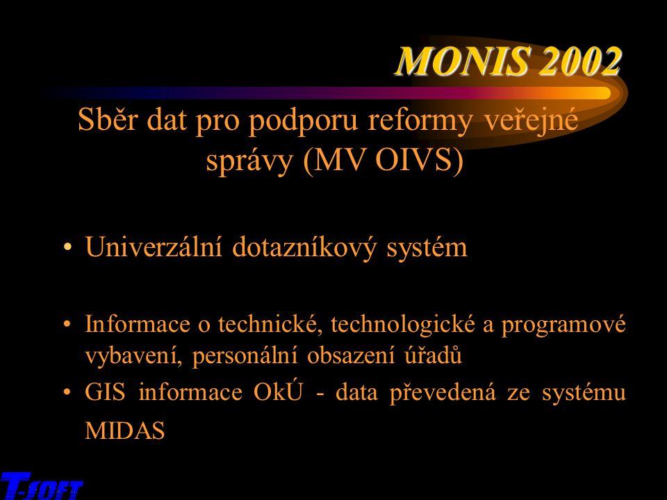 MONIS 2002 x Sběr dat pro podporu reformy veřejné správy (MV OIVS) Univerzální dotazníkový systém Informace o technické, technologické a programové vy