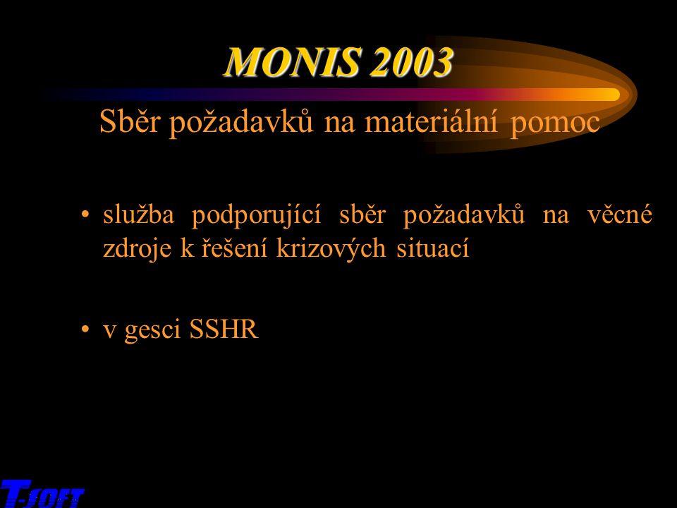 x Sběr požadavků na materiální pomoc služba podporující sběr požadavků na věcné zdroje k řešení krizových situací v gesci SSHR MONIS 2003