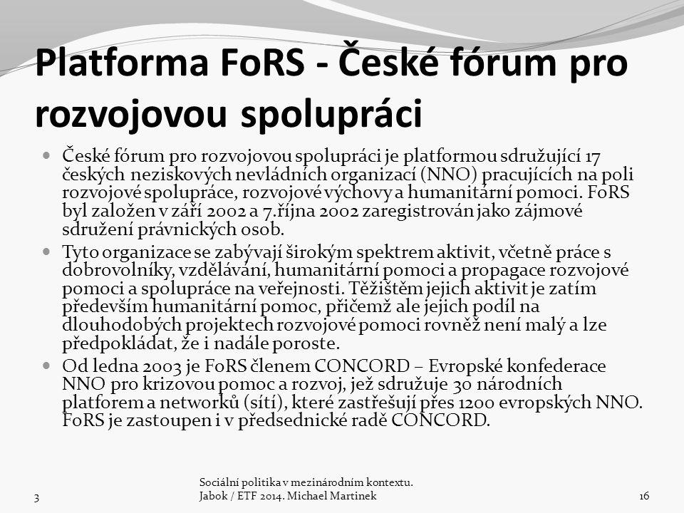 Platforma FoRS - České fórum pro rozvojovou spolupráci České fórum pro rozvojovou spolupráci je platformou sdružující 17 českých neziskových nevládních organizací (NNO) pracujících na poli rozvojové spolupráce, rozvojové výchovy a humanitární pomoci.