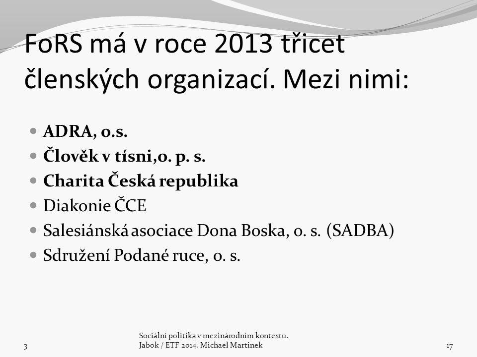 FoRS má v roce 2013 třicet členských organizací. Mezi nimi: ADRA, o.s. Člověk v tísni,o. p. s. Charita Česká republika Diakonie ČCE Salesiánská asocia